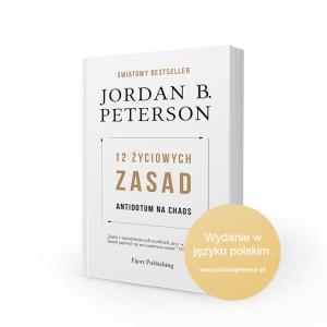 """Jordan B. Peterson: """"12 życiowych zasad: Antidotum na chaos"""" Światowy bestseller ponad 1,5 miliona sprzedanych egzemplarzy. Zamów dodatkowo Plakat A3 z pięknie ilustrowanymi zasadami."""